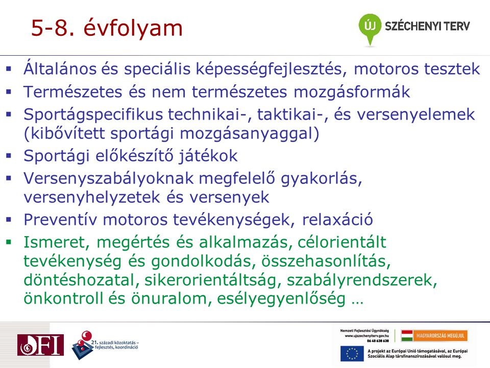 5-8. évfolyam  Általános és speciális képességfejlesztés, motoros tesztek  Természetes és nem természetes mozgásformák  Sportágspecifikus technikai
