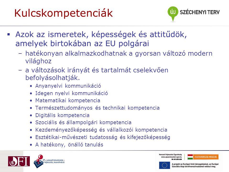 Kulcskompetenciák  Azok az ismeretek, képességek és attitűdök, amelyek birtokában az EU polgárai –hatékonyan alkalmazkodhatnak a gyorsan változó modern világhoz –a változások irányát és tartalmát cselekvően befolyásolhatják.