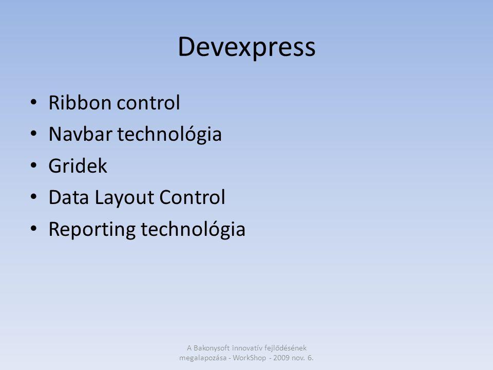 Devexpress Ribbon control Navbar technológia Gridek Data Layout Control Reporting technológia A Bakonysoft innovatív fejlődésének megalapozása - WorkShop - 2009 nov.
