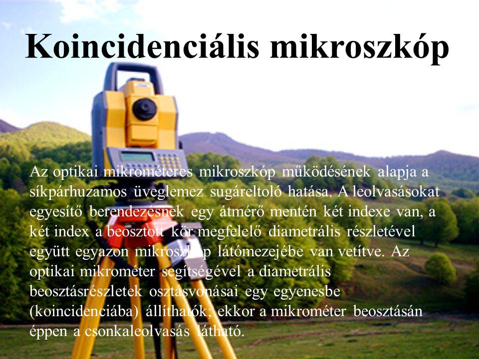 Koincidenciális mikroszkóp Az optikai mikrométeres mikroszkóp működésének alapja a síkpárhuzamos üveglemez sugáreltoló hatása. A leolvasásokat egyesít