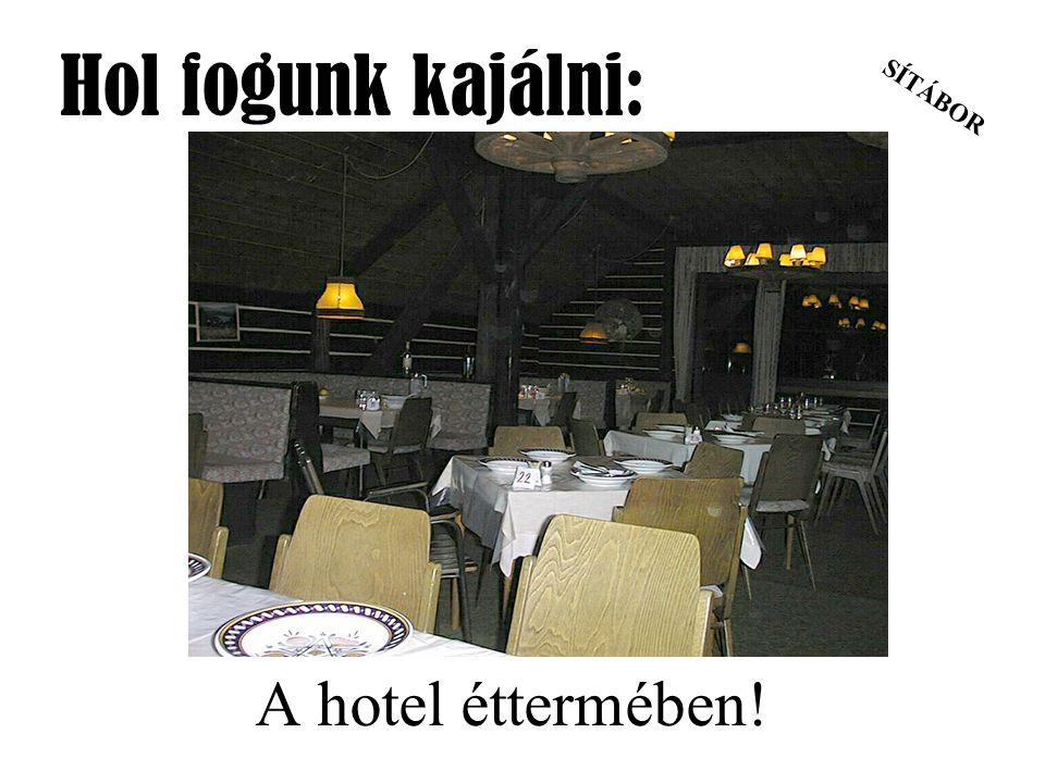 SÍTÁBOR Hol fogunk kajálni: A hotel éttermében!