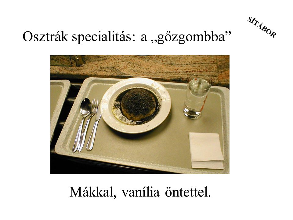 """SÍTÁBOR Mákkal, vanília öntettel. Osztrák specialitás: a """"gőzgombba"""