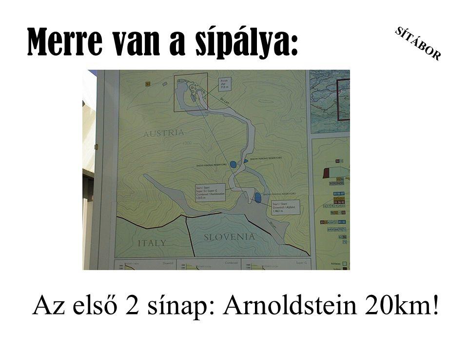 SÍTÁBOR Merre van a sípálya: Az első 2 sínap: Arnoldstein 20km!