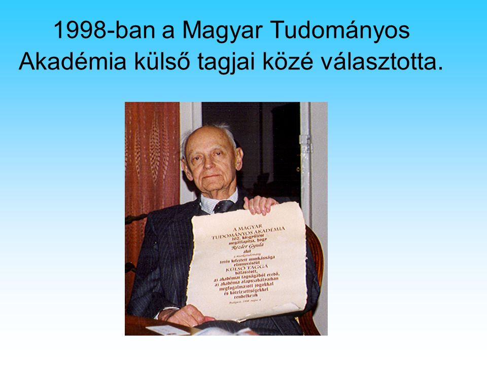 1998-ban a Magyar Tudományos Akadémia külső tagjai közé választotta.