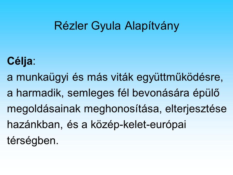 Rézler Gyula Alapítvány Célja: a munkaügyi és más viták együttműködésre, a harmadik, semleges fél bevonására épülő megoldásainak meghonosítása, elterj