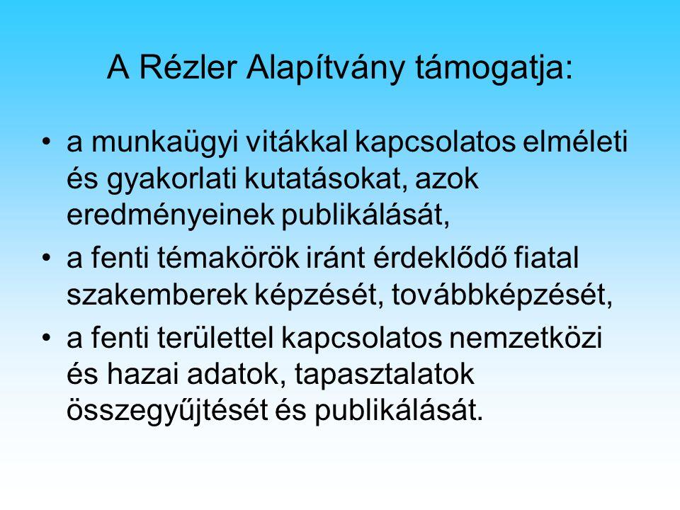A Rézler Alapítvány támogatja: a munkaügyi vitákkal kapcsolatos elméleti és gyakorlati kutatásokat, azok eredményeinek publikálását, a fenti témakörök