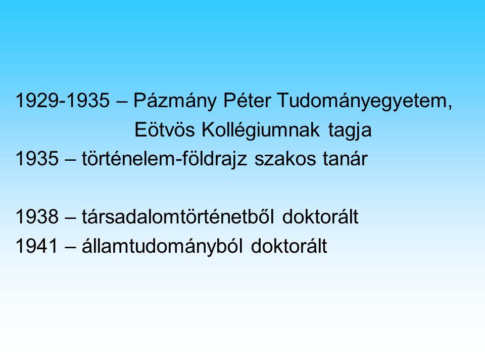 1929-1935 – Pázmány Péter Tudományegyetem, Eötvös Kollégiumnak tagja 1935 – történelem-földrajz szakos tanár 1938 – társadalomtörténetből doktorált 1941 – államtudományból doktorált