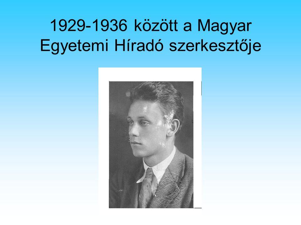 1929-1936 között a Magyar Egyetemi Híradó szerkesztője