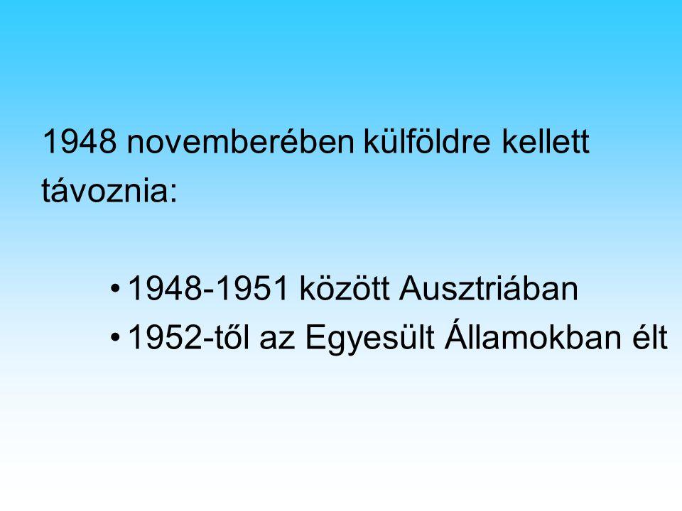 1948 novemberében külföldre kellett távoznia: 1948-1951 között Ausztriában 1952-től az Egyesült Államokban élt