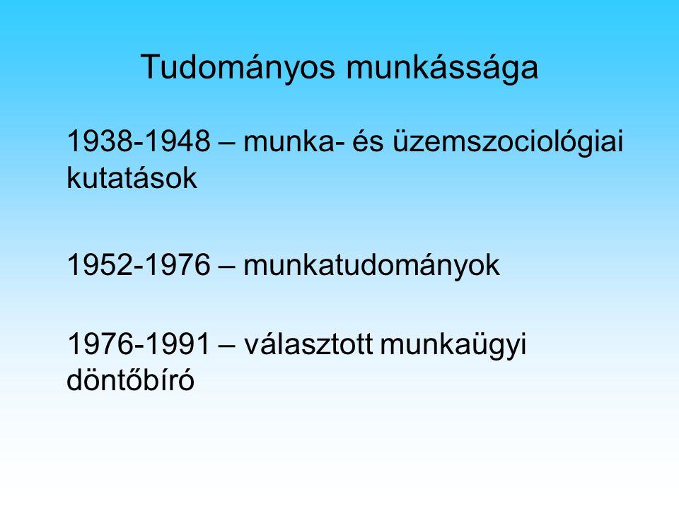 Tudományos munkássága 1938-1948 – munka- és üzemszociológiai kutatások 1952-1976 – munkatudományok 1976-1991 – választott munkaügyi döntőbíró