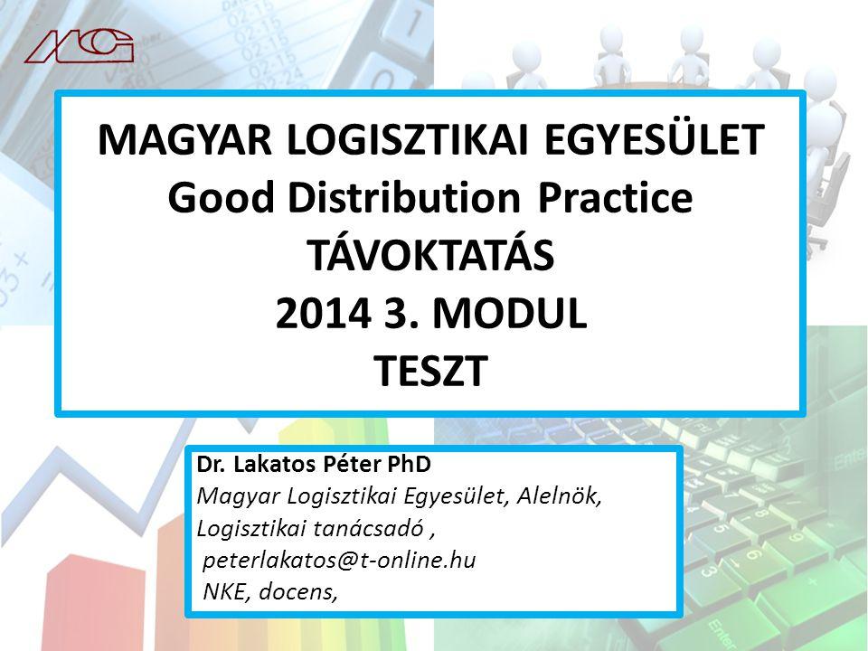 MAGYAR LOGISZTIKAI EGYESÜLET Good Distribution Practice TÁVOKTATÁS 2014 3.