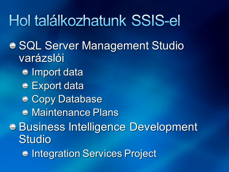 SQL Server Management Studio varázslói Import data Export data Copy Database Maintenance Plans Business Intelligence Development Studio Integration Se