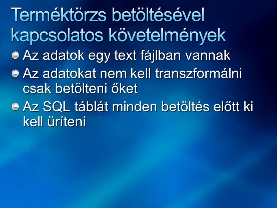 Az adatok egy text fájlban vannak Az adatokat nem kell transzformálni csak betölteni őket Az SQL táblát minden betöltés előtt ki kell üríteni