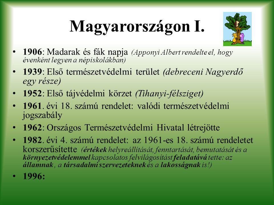Magyarországon I. 1906: Madarak és fák napja (Apponyi Albert rendelte el, hogy évenként legyen a népiskolákban) 1939: Első természetvédelmi terület (d
