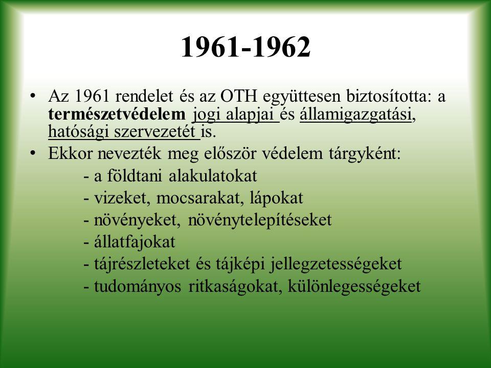 1961-1962 Az 1961 rendelet és az OTH együttesen biztosította: a természetvédelem jogi alapjai és államigazgatási, hatósági szervezetét is. Ekkor nevez