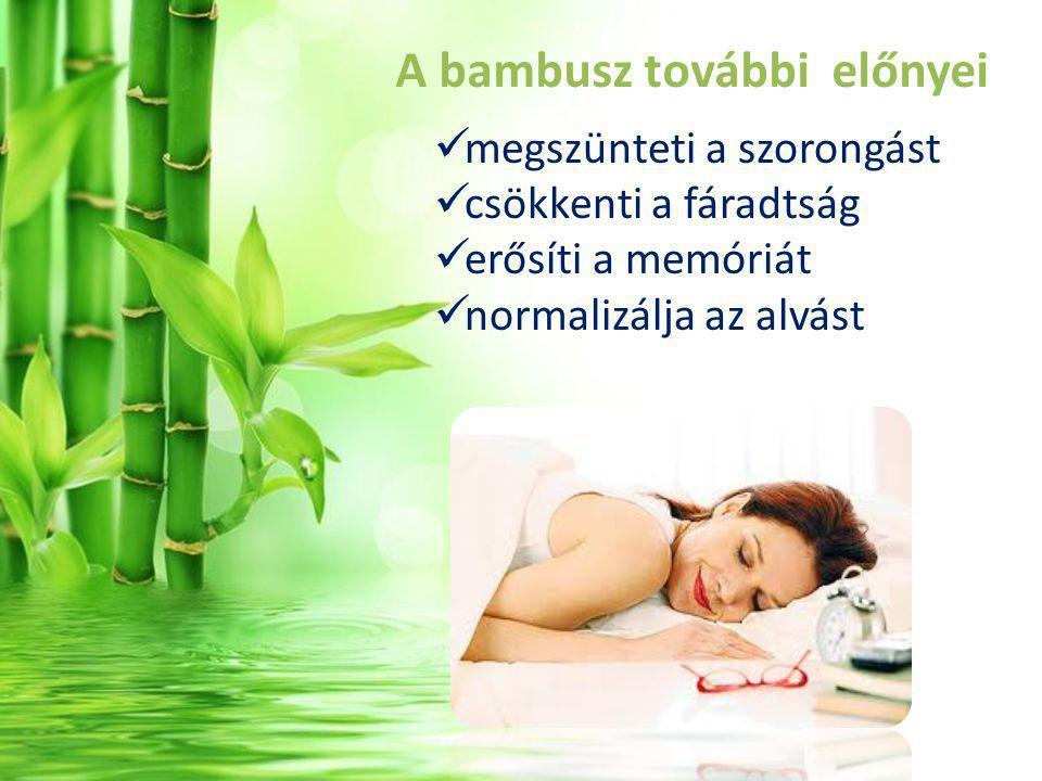 A bambusz további előnyei megszünteti a szorongást csökkenti a fáradtság erősíti a memóriát normalizálja az alvást