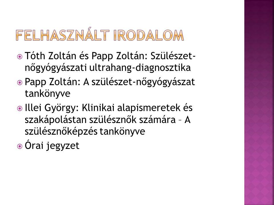  Tóth Zoltán és Papp Zoltán: Szülészet- nőgyógyászati ultrahang-diagnosztika  Papp Zoltán: A szülészet-nőgyógyászat tankönyve  Illei György: Klinik