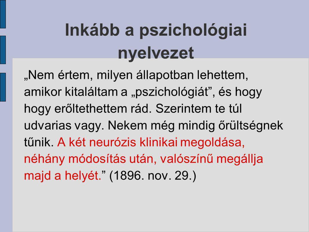 """Inkább a pszichológiai nyelvezet """"Nem értem, milyen állapotban lehettem, amikor kitaláltam a """"pszichológiát"""", és hogy hogy erőltethettem rád. Szerinte"""