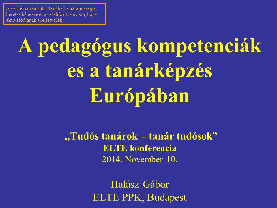 """A pedagógus kompetenciák es a tanárképzés Európában """"Tudós tanárok – tanár tudósok ELTE konferencia 2014."""