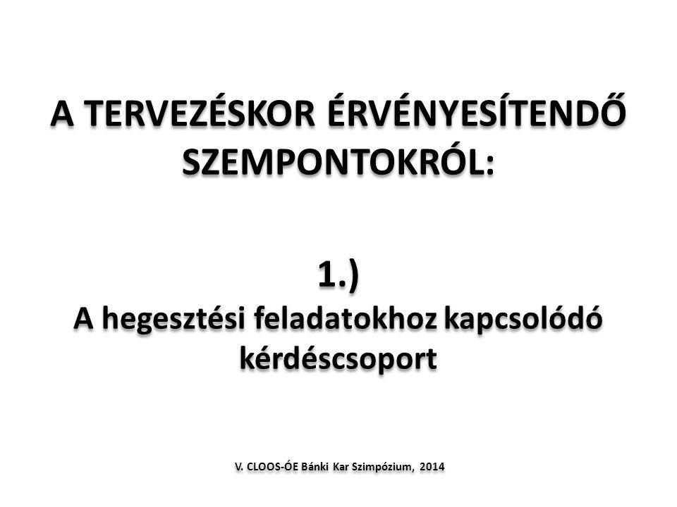 A TERVEZÉSKOR ÉRVÉNYESÍTENDŐ SZEMPONTOKRÓL: 1.) A hegesztési feladatokhoz kapcsolódó kérdéscsoport V. CLOOS-ÓE Bánki Kar Szimpózium, 2014
