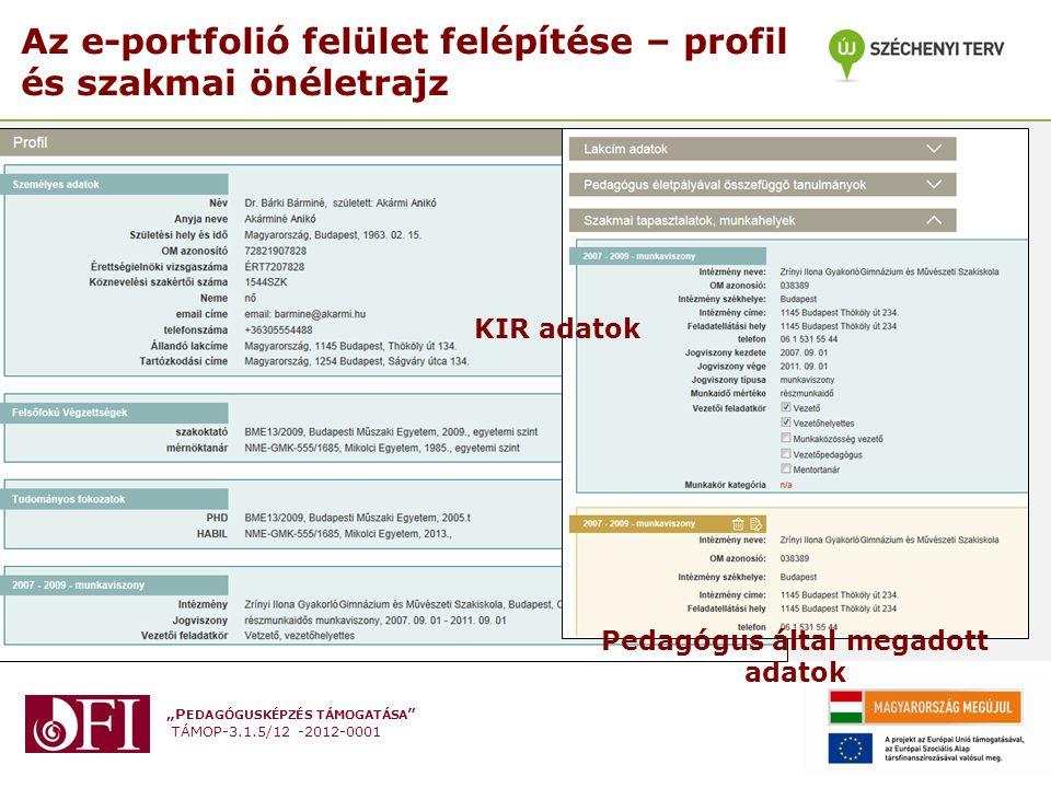 """""""P EDAGÓGUSKÉPZÉS TÁMOGATÁSA """" TÁMOP-3.1.5/12 -2012-0001 Az e-portfolió felület felépítése – profil és szakmai önéletrajz KIR adatok Pedagógus által m"""