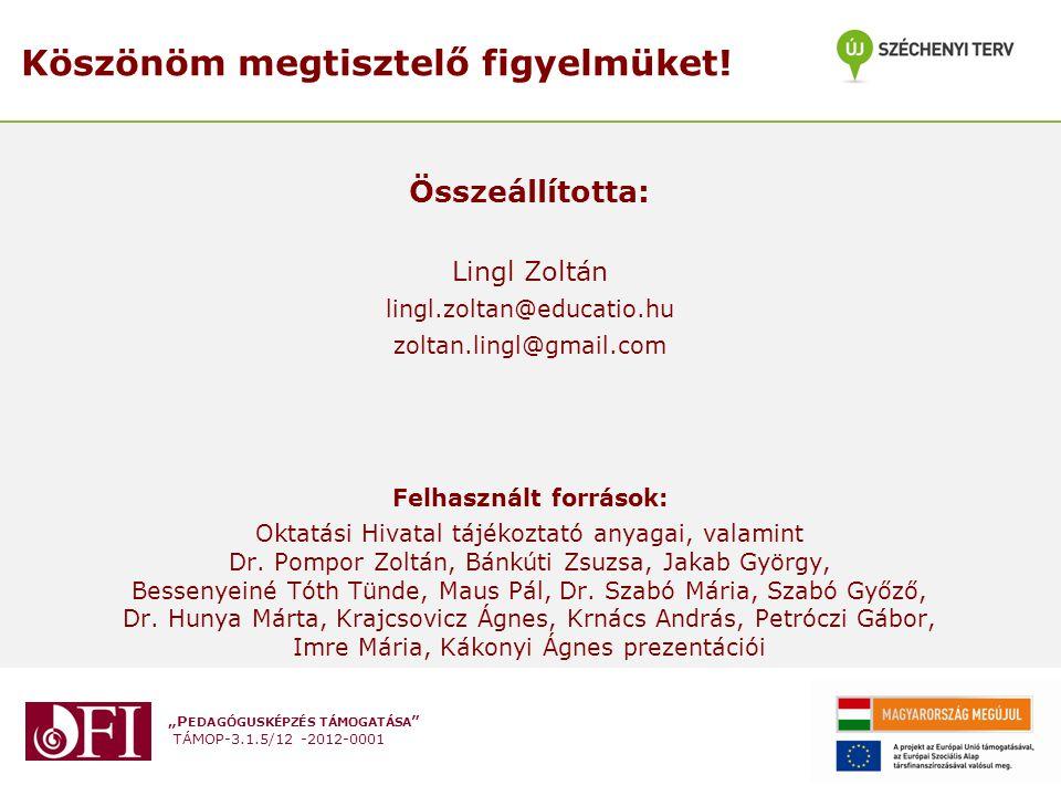 """""""P EDAGÓGUSKÉPZÉS TÁMOGATÁSA """" TÁMOP-3.1.5/12 -2012-0001 Köszönöm megtisztelő figyelmüket! Összeállította: Lingl Zoltán lingl.zoltan@educatio.hu zolta"""
