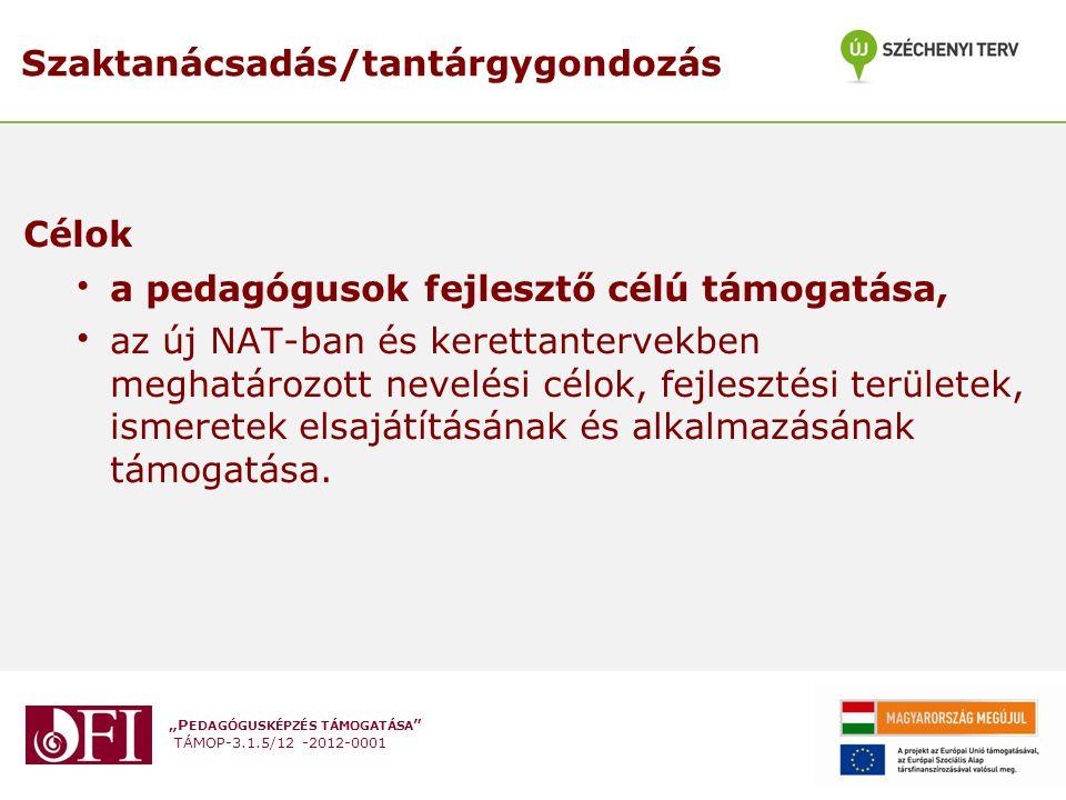 """""""P EDAGÓGUSKÉPZÉS TÁMOGATÁSA """" TÁMOP-3.1.5/12 -2012-0001 Szaktanácsadás/tantárgygondozás Célok a pedagógusok fejlesztő célú támogatása, az új NAT-ban"""