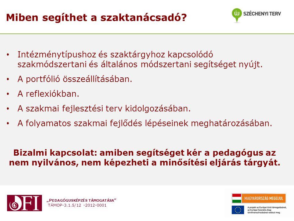 """""""P EDAGÓGUSKÉPZÉS TÁMOGATÁSA """" TÁMOP-3.1.5/12 -2012-0001 Miben segíthet a szaktanácsadó? Intézménytípushoz és szaktárgyhoz kapcsolódó szakmódszertani"""