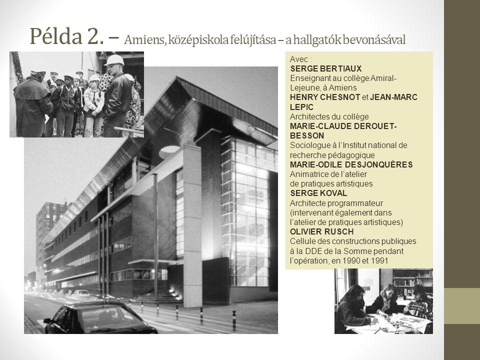 Példa 2. – Amiens, középiskola felújítása – a hallgatók bevonásával Avec : SERGE BERTIAUX Enseignant au collège Amiral- Lejeune, à Amiens HENRY CHESNO