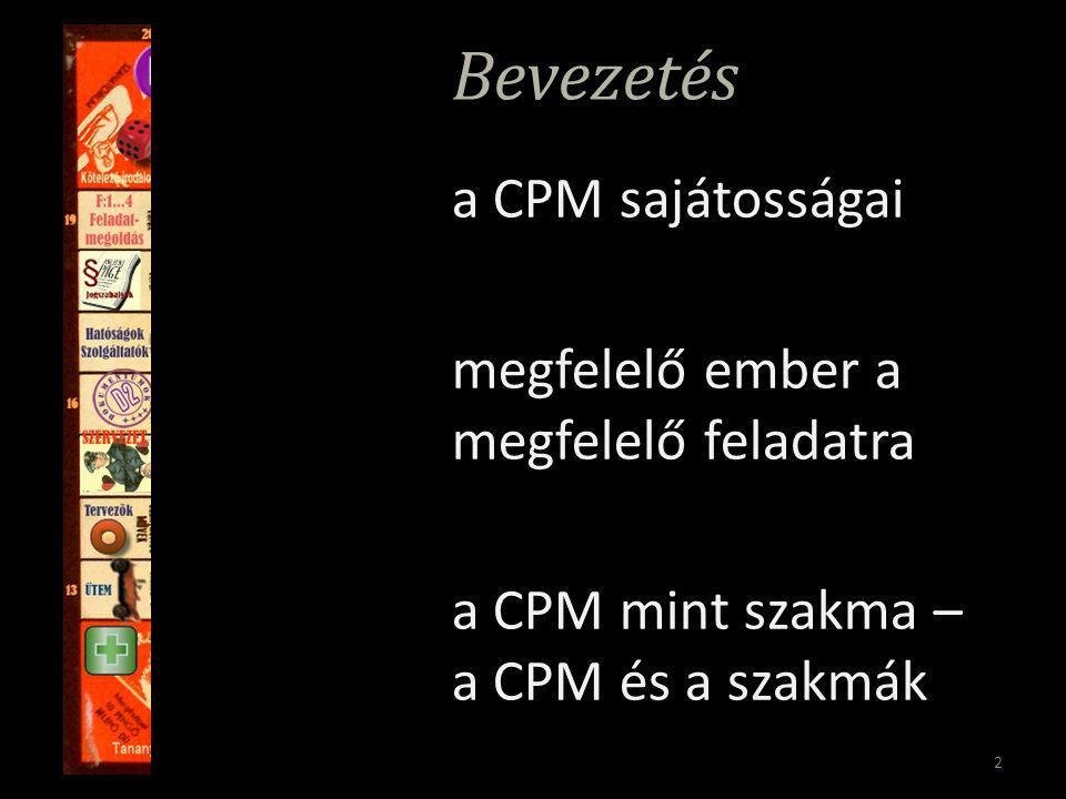 2 Bevezetés a CPM sajátosságai megfelelő ember a megfelelő feladatra a CPM mint szakma – a CPM és a szakmák