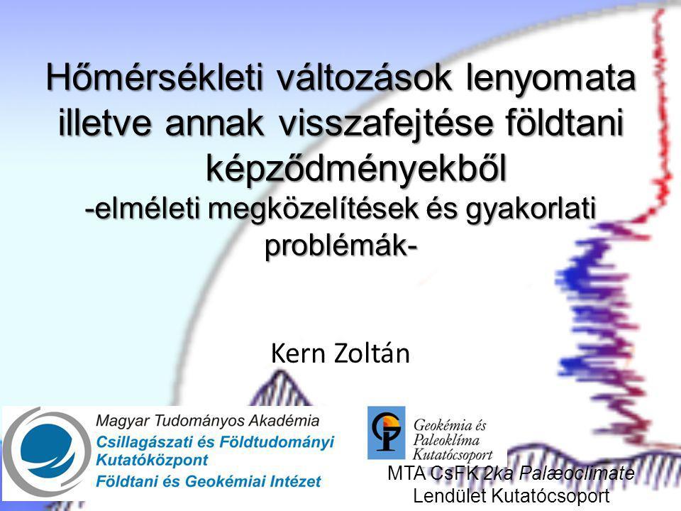 Hőmérsékleti változások lenyomata illetve annak visszafejtése földtani képződményekből -elméleti megközelítések és gyakorlati problémák- Kern Zoltán M