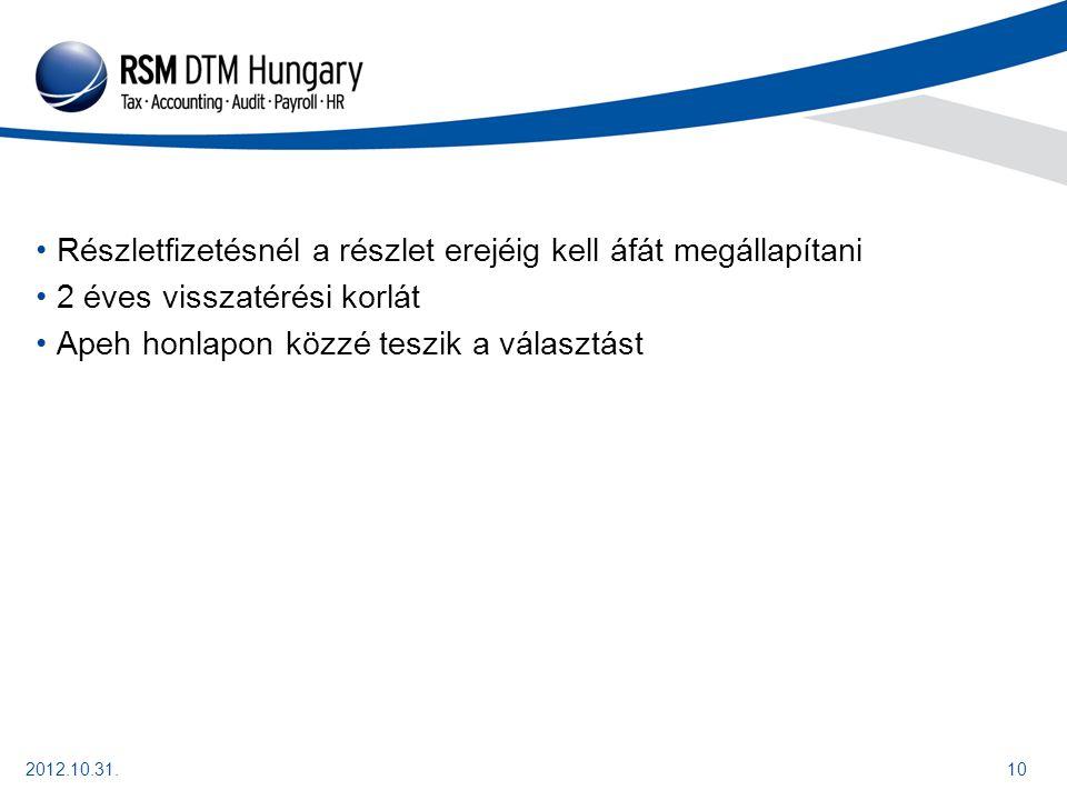 2012.10.31.11 Alanyi mentesség 6 millió értékhatárig 2013-ban Átmenetileg 2012-ban aki meghaladta az 5 milliót, de nem érte el a 6 milliót az is választhatja