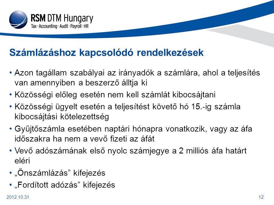 """2012.10.31.12 Számlázáshoz kapcsolódó rendelkezések Azon tagállam szabályai az irányadók a számlára, ahol a teljesítés van amennyiben a beszerző álltja ki Közösségi előleg esetén nem kell számlát kibocsájtani Közösségi ügyelt esetén a teljesítést követő hó 15.-ig számla kibocsájtási kötelezettség Gyűjtőszámla esetében naptári hónapra vonatkozik, vagy az áfa időszakra ha nem a vevő fizeti az áfát Vevő adószámának első nyolc számjegye a 2 milliós áfa határt eléri """"Önszámlázás kifejezés """"Fordított adózás kifejezés"""