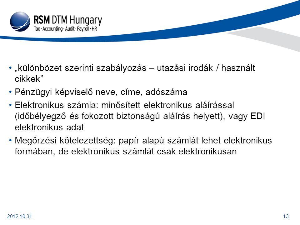 """2012.10.31.13 """"különbözet szerinti szabályozás – utazási irodák / használt cikkek Pénzügyi képviselő neve, címe, adószáma Elektronikus számla: minősített elektronikus aláírással (időbélyegző és fokozott biztonságú aláírás helyett), vagy EDI elektronikus adat Megőrzési kötelezettség: papír alapú számlát lehet elektronikus formában, de elektronikus számlát csak elektronikusan"""