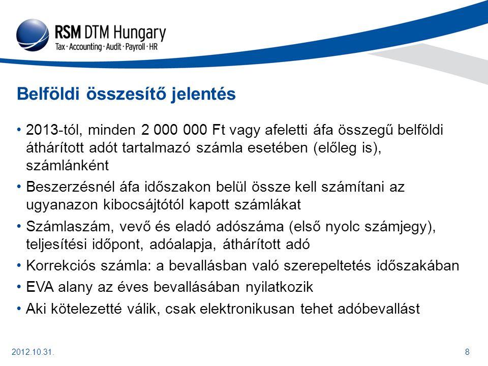 2012.10.31.9 Pénzforgalmi áfa elszámolás Kkv alá tartozó kisvállalkozások, ha előző és tárgyévi várható ellenérték nem haladja meg az 500 000 eurót (129 560 000 Ft).