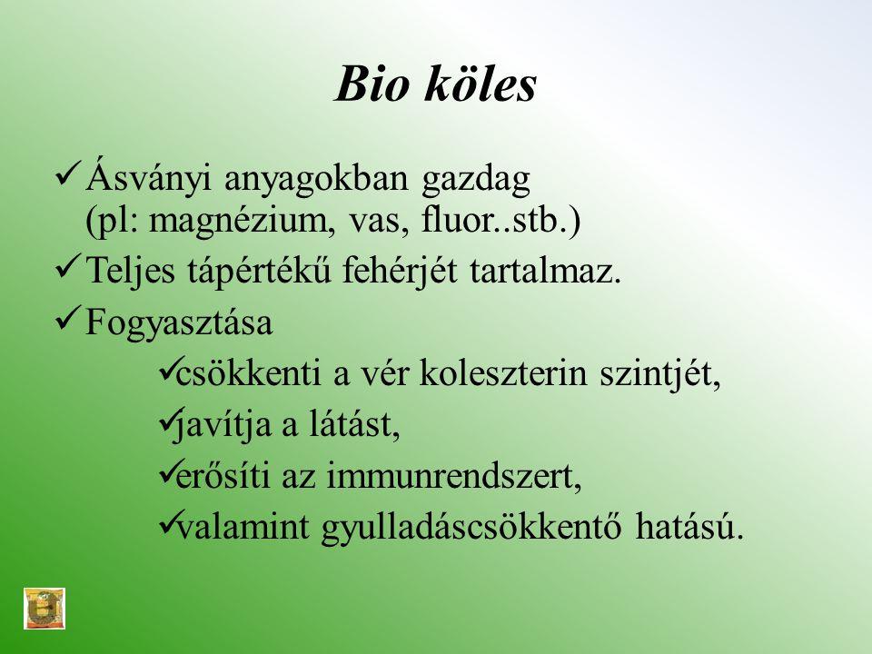 Bio köles Ásványi anyagokban gazdag (pl: magnézium, vas, fluor..stb.) Teljes tápértékű fehérjét tartalmaz. Fogyasztása csökkenti a vér koleszterin szi