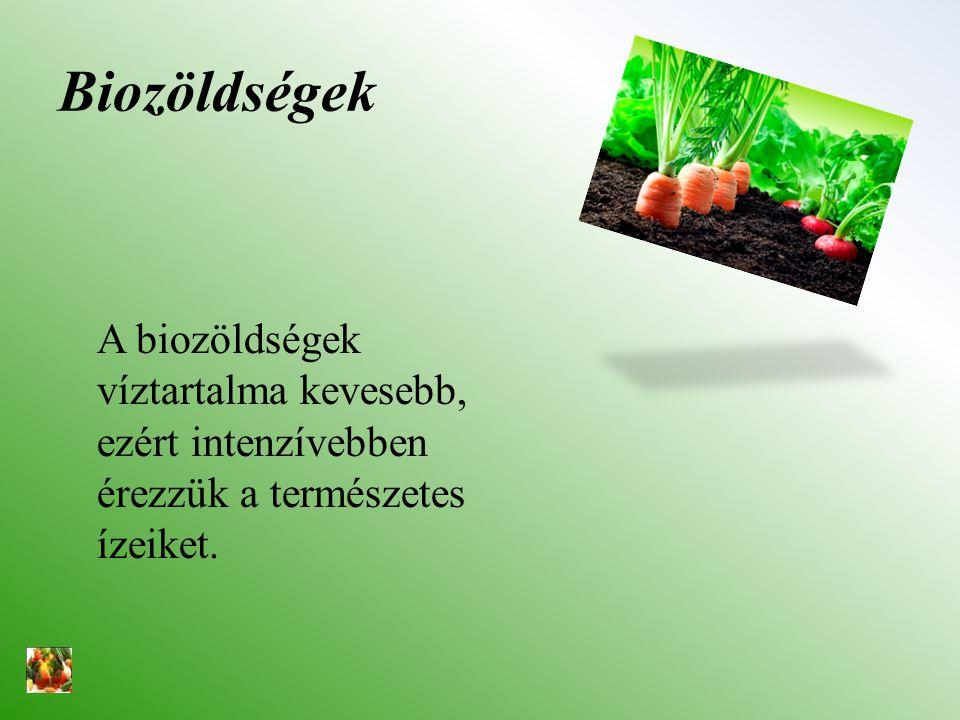 Biozöldségek A biozöldségek víztartalma kevesebb, ezért intenzívebben érezzük a természetes ízeiket.