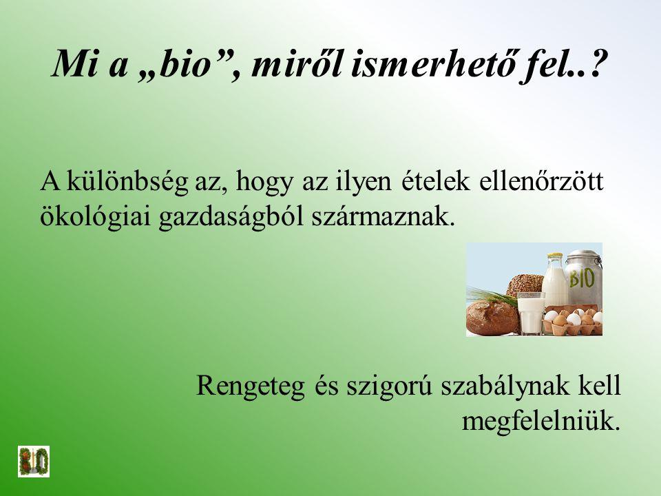 """Mi a """"bio"""", miről ismerhető fel..? A különbség az, hogy az ilyen ételek ellenőrzött ökológiai gazdaságból származnak. Rengeteg és szigorú szabálynak k"""