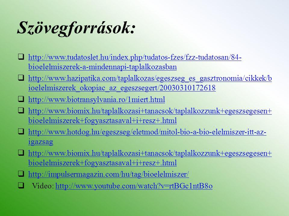 Szövegforrások:  http://www.tudatoslet.hu/index.php/tudatos-fzes/fzz-tudatosan/84- bioelelmiszerek-a-mindennapi-taplalkozasban http://www.tudatoslet.