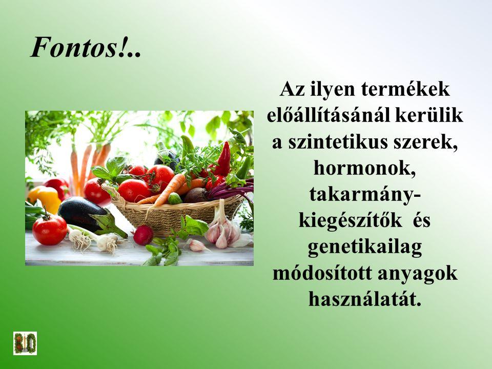 Fontos!.. Az ilyen termékek előállításánál kerülik a szintetikus szerek, hormonok, takarmány- kiegészítők és genetikailag módosított anyagok használat