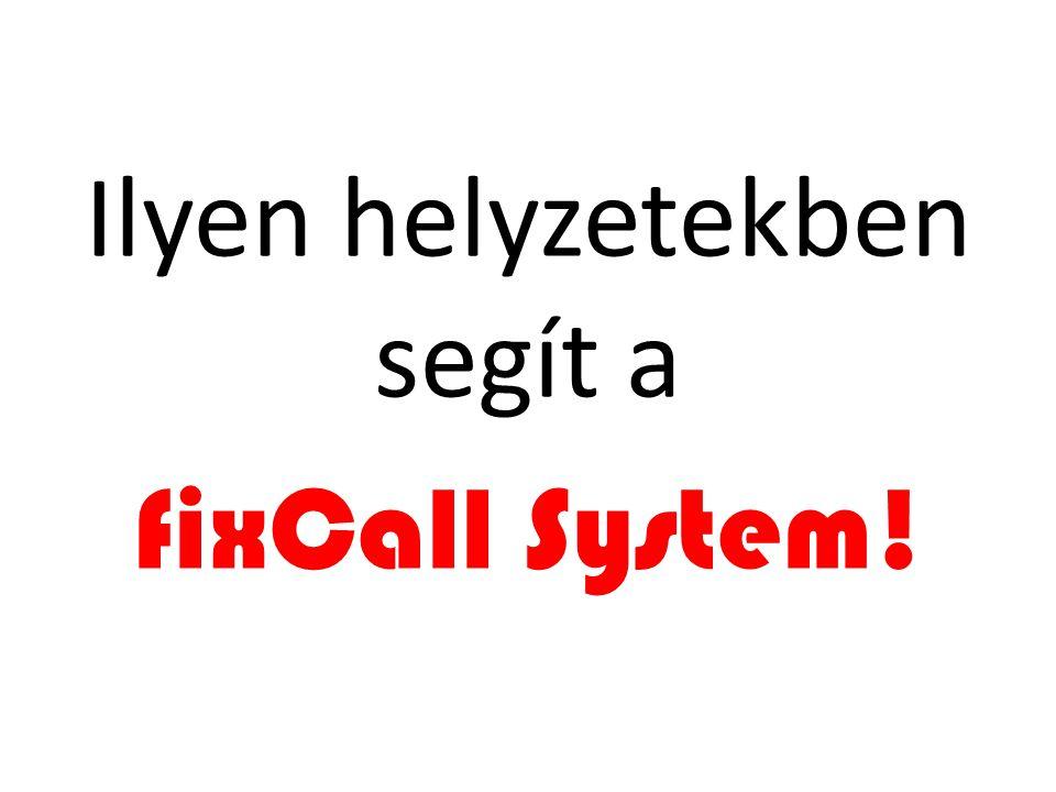 Ilyen helyzetekben segít a fixCall System!