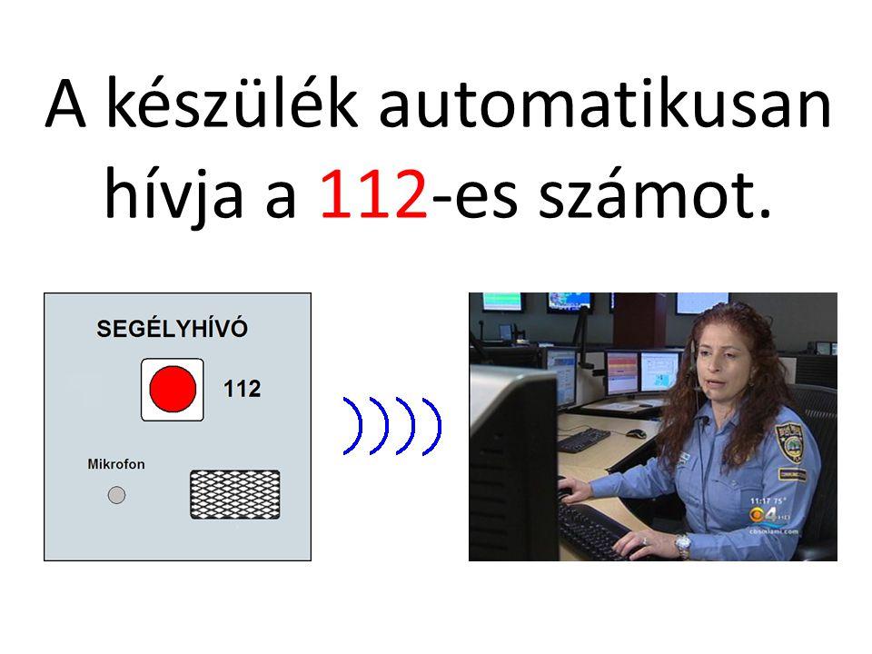 A készülék automatikusan hívja a 112-es számot.