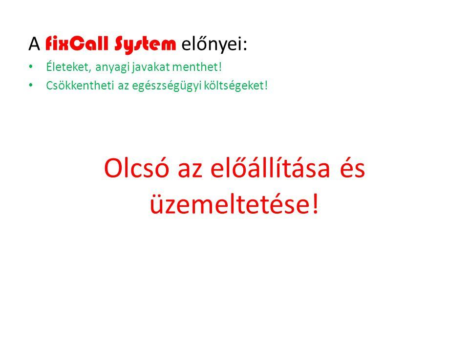 A fixCall System előnyei: Életeket, anyagi javakat menthet! Csökkentheti az egészségügyi költségeket! Olcsó az előállítása és üzemeltetése!