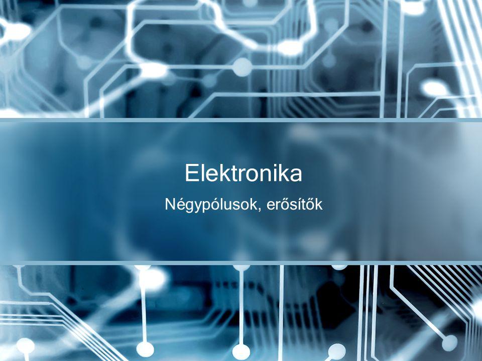 Négypólusok, erősítők Elektronika