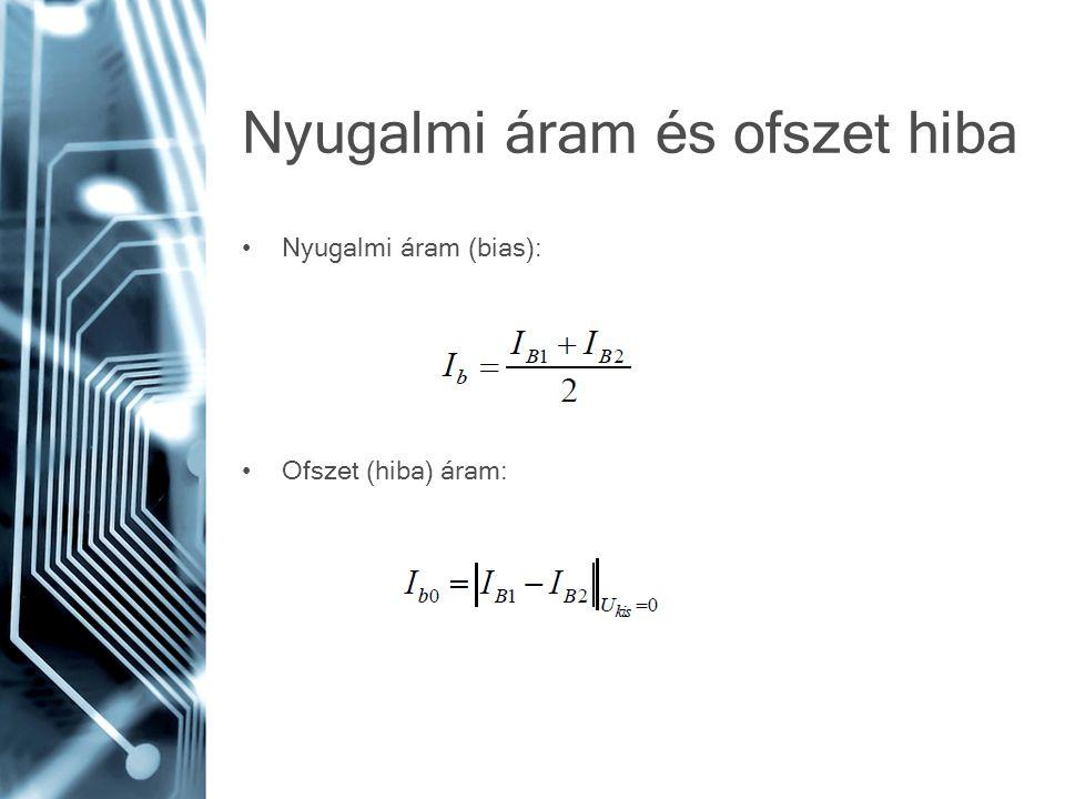 Nyugalmi áram és ofszet hiba Nyugalmi áram (bias): Ofszet (hiba) áram: