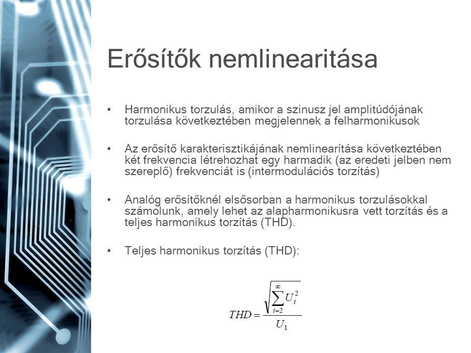 Erősítők nemlinearitása Harmonikus torzulás, amikor a szinusz jel amplitúdójának torzulása következtében megjelennek a felharmonikusok Az erősítő karakterisztikájának nemlinearítása következtében két frekvencia létrehozhat egy harmadik (az eredeti jelben nem szereplő) frekvenciát is (intermodulációs torzítás) Analóg erősítőknél elsősorban a harmonikus torzulásokkal számolunk, amely lehet az alapharmonikusra vett torzítás és a teljes harmonikus torzítás (THD).
