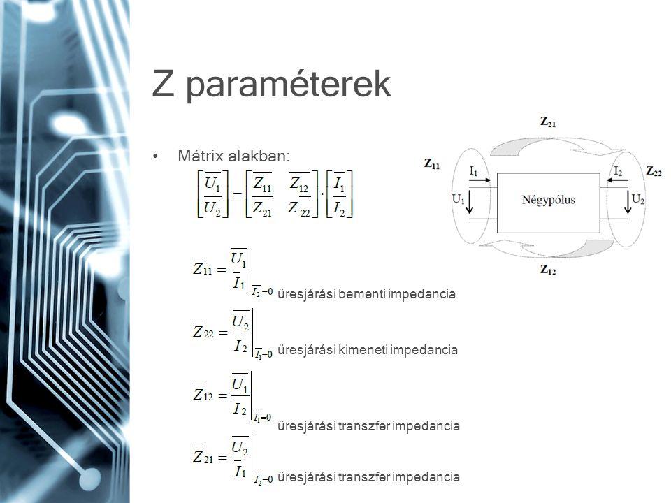 Z paraméterek Mátrix alakban: üresjárási bementi impedancia üresjárási kimeneti impedancia üresjárási transzfer impedancia