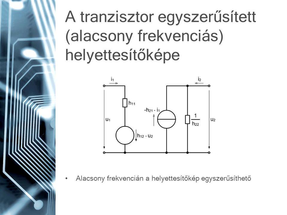A tranzisztor egyszerűsített (alacsony frekvenciás) helyettesítőképe Alacsony frekvencián a helyettesítőkép egyszerűsíthető