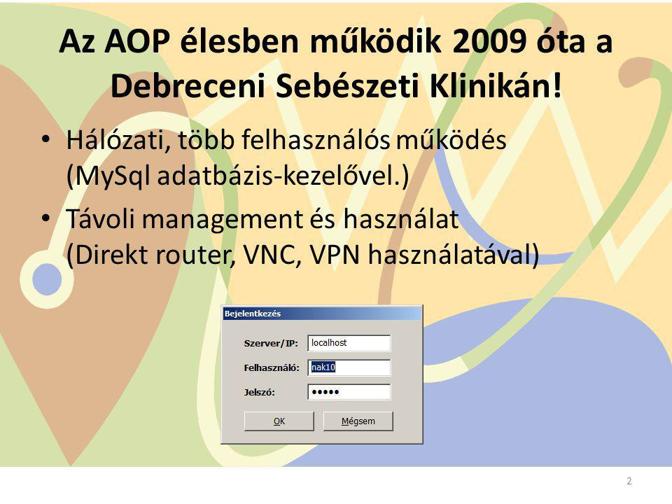 Az AOP élesben működik 2009 óta a Debreceni Sebészeti Klinikán! Hálózati, több felhasználós működés (MySql adatbázis-kezelővel.) Távoli management és
