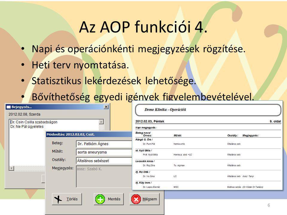 Az AOP funkciói 4. Napi és operációnkénti megjegyzések rögzítése. Heti terv nyomtatása. Statisztikus lekérdezések lehetősége. Bővíthetőség egyedi igén